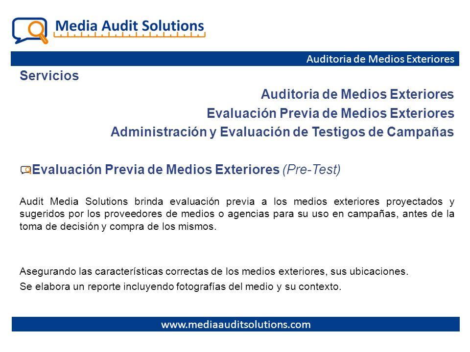 Servicios Auditoria de Medios Exteriores Evaluación Previa de Medios Exteriores Administración y Evaluación de Testigos de Campañas Evaluación Previa