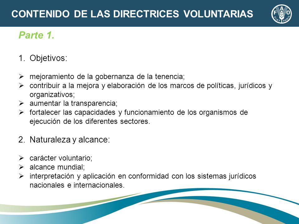 Parte 1. 1.Objetivos: mejoramiento de la gobernanza de la tenencia; contribuir a la mejora y elaboración de los marcos de políticas, jurídicos y organ