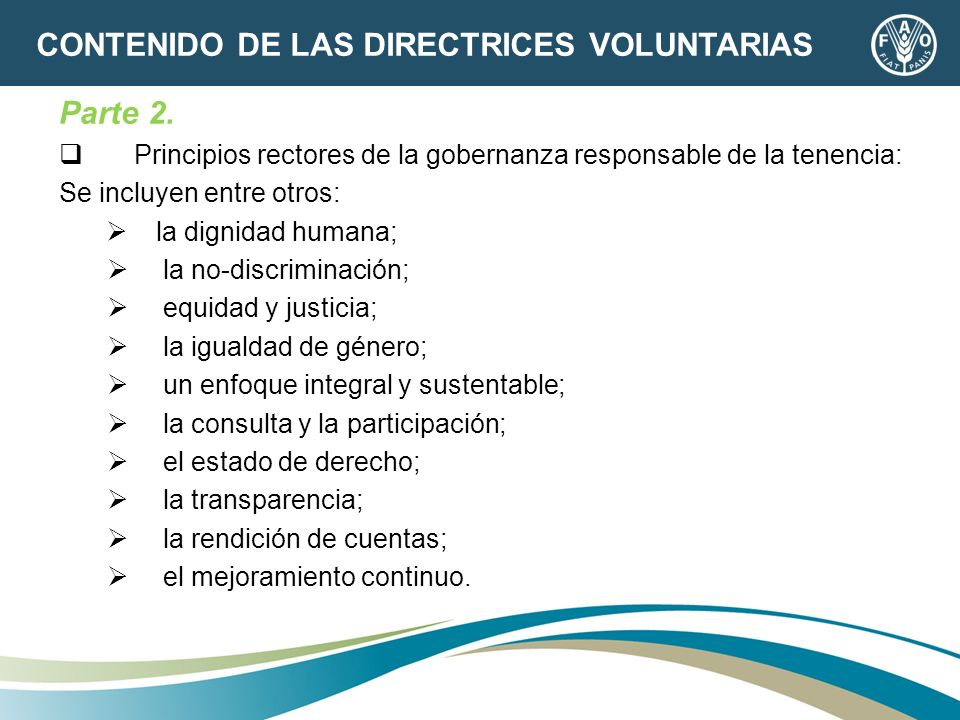 Parte 2. Principios rectores de la gobernanza responsable de la tenencia: Se incluyen entre otros: la dignidad humana; la no-discriminación; equidad y