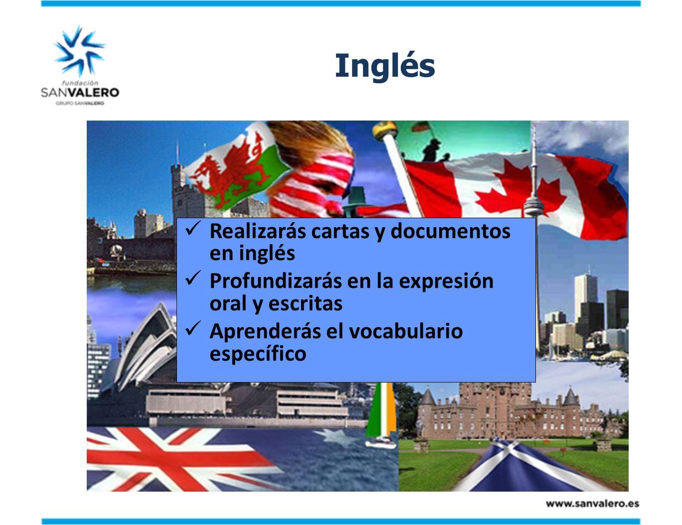 Inglés Realizarás cartas y documentos en inglés Profundizarás en la expresión oral y escritas Aprenderás el vocabulario específico