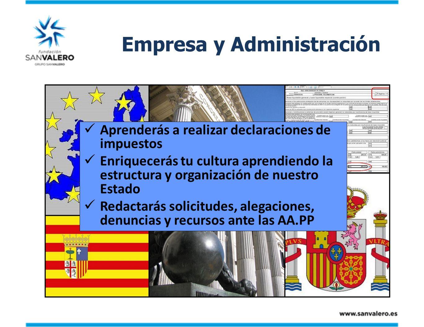Empresa y Administración Aprenderás a realizar declaraciones de impuestos Enriquecerás tu cultura aprendiendo la estructura y organización de nuestro