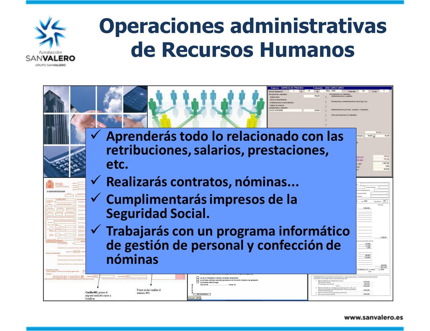 Operaciones administrativas de Recursos Humanos Aprenderás todo lo relacionado con las retribuciones, salarios, prestaciones, etc. Realizarás contrato