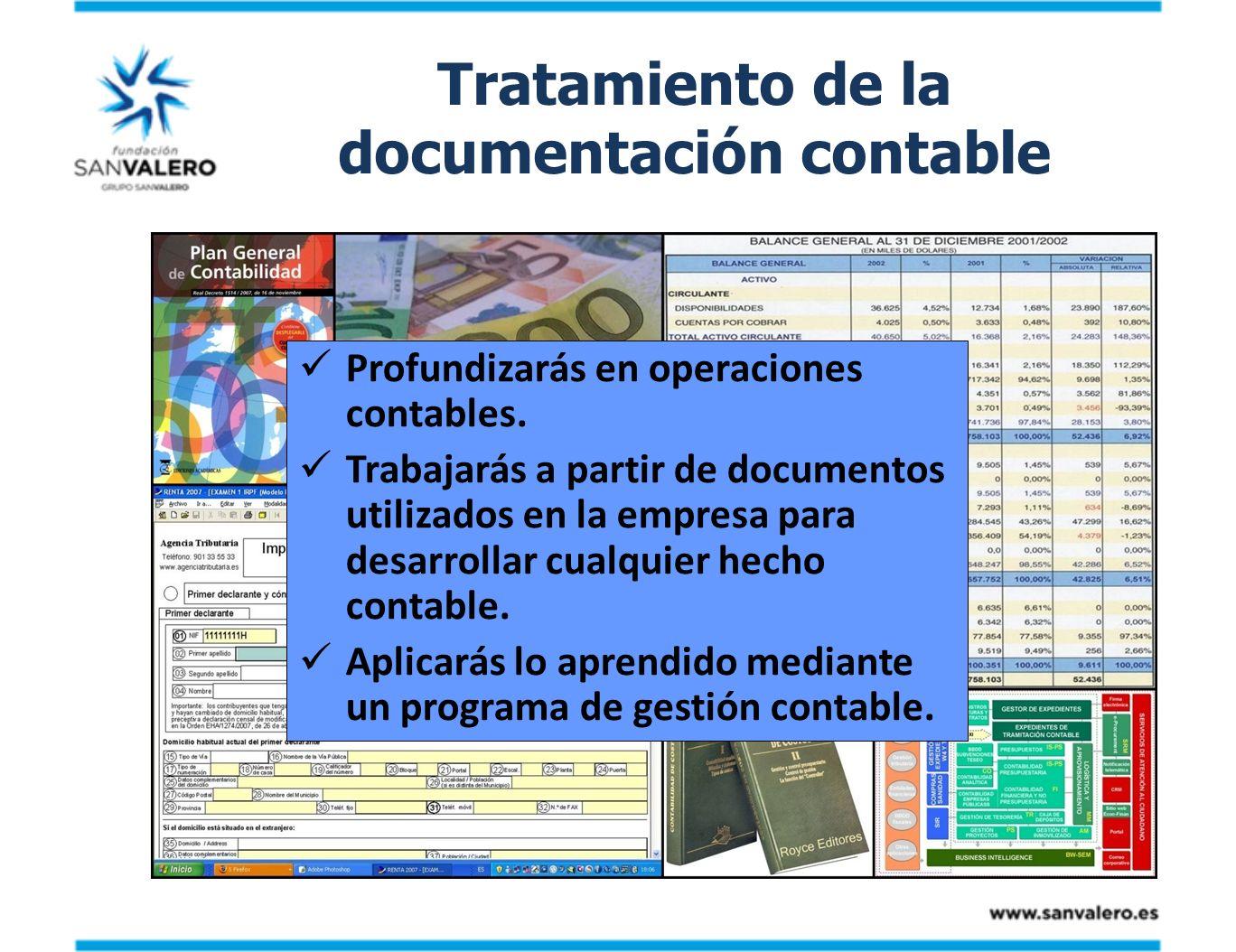 Tratamiento de la documentación contable Profundizarás en operaciones contables. Trabajarás a partir de documentos utilizados en la empresa para desar