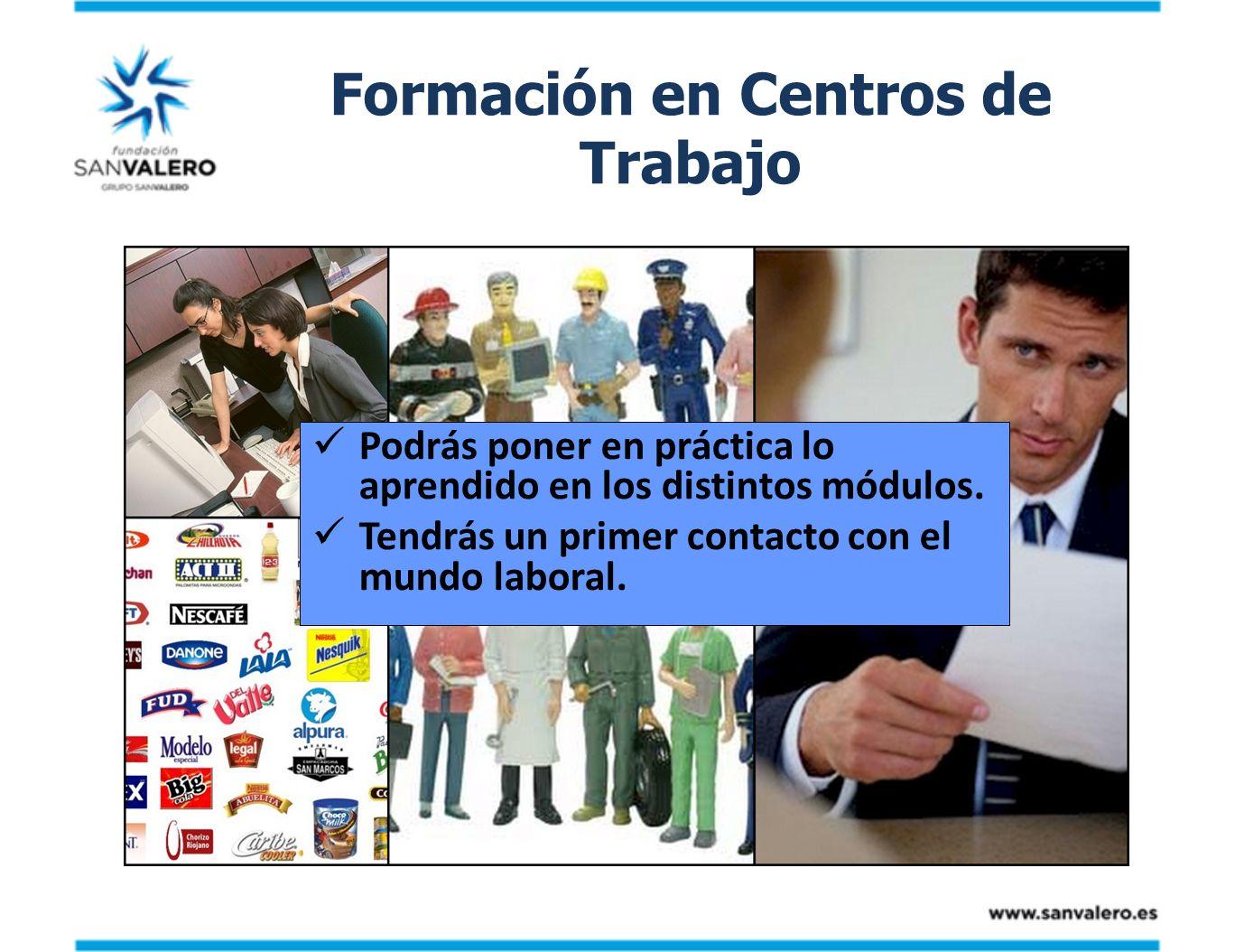 Formación en Centros de Trabajo Podrás poner en práctica lo aprendido en los distintos módulos. Tendrás un primer contacto con el mundo laboral.