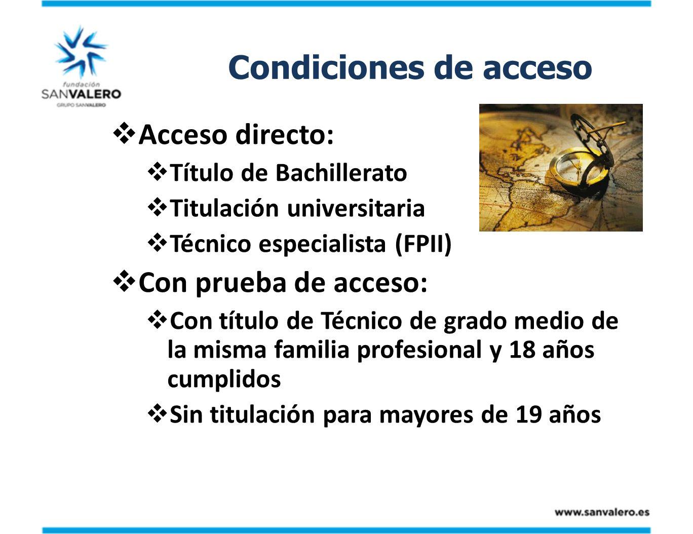 Condiciones de acceso Acceso directo: Título de Bachillerato Titulación universitaria Técnico especialista (FPII) Con prueba de acceso: Con título de