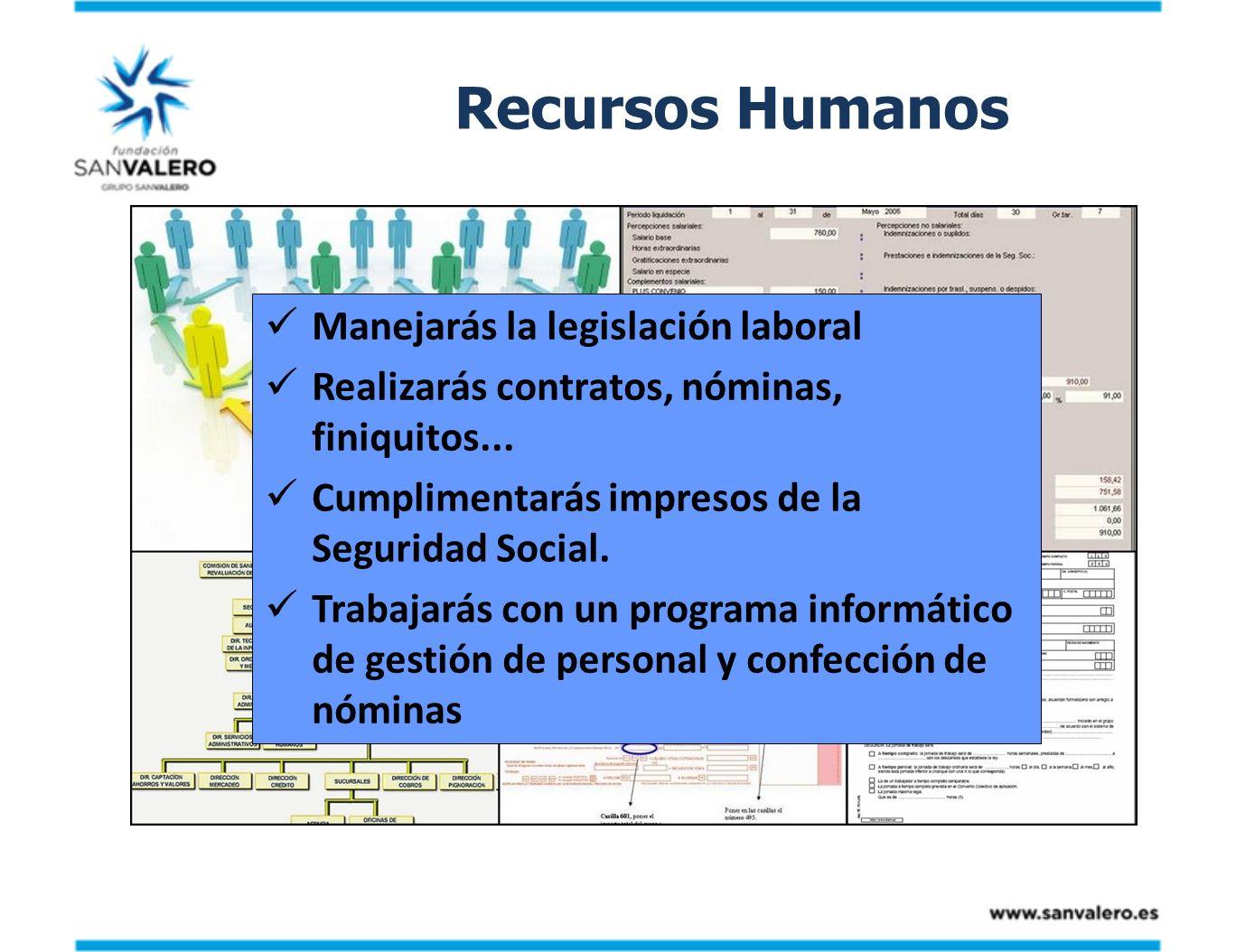 Recursos Humanos Manejarás la legislación laboral Realizarás contratos, nóminas, finiquitos... Cumplimentarás impresos de la Seguridad Social. Trabaja