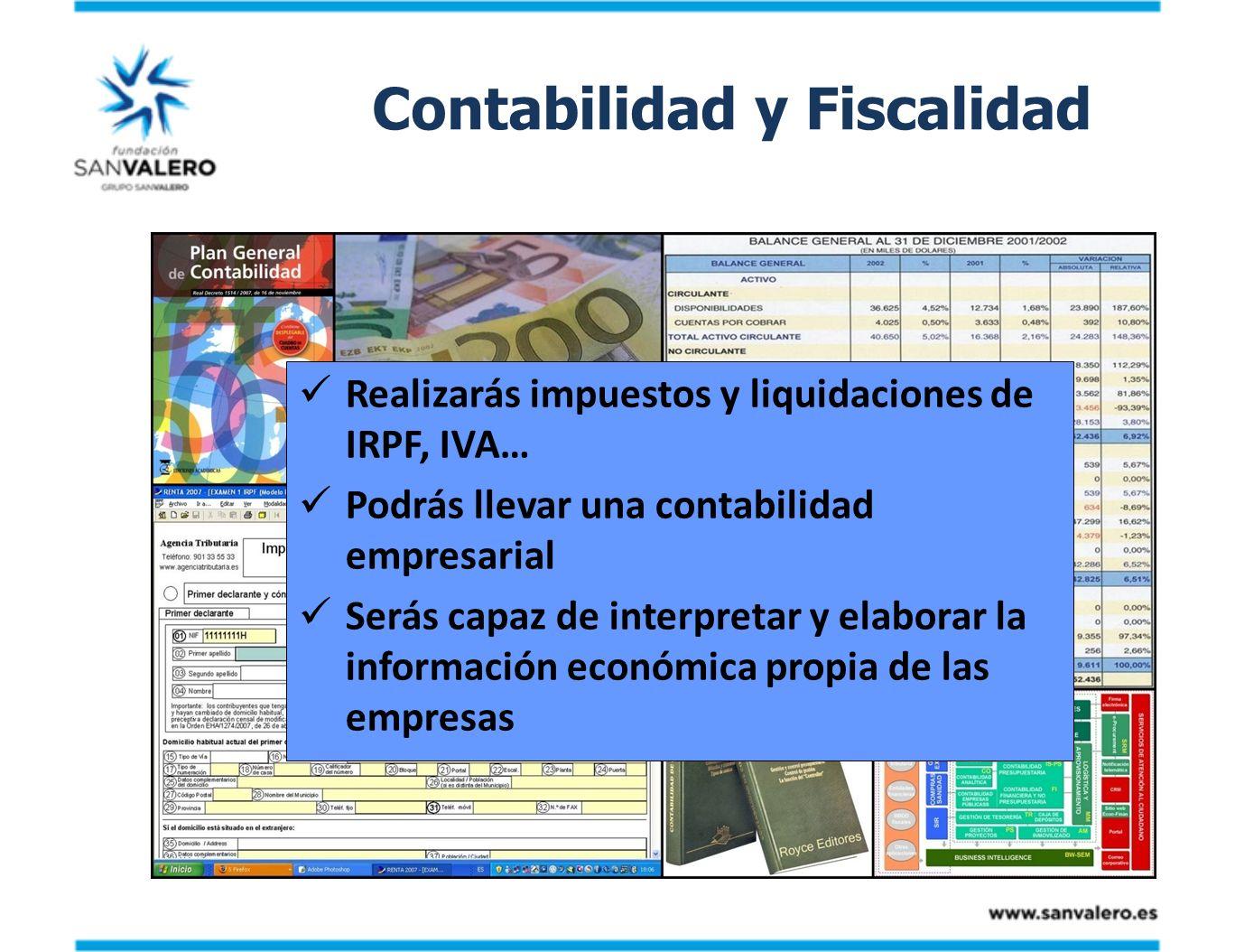 Contabilidad y Fiscalidad Realizarás impuestos y liquidaciones de IRPF, IVA… Podrás llevar una contabilidad empresarial Serás capaz de interpretar y e