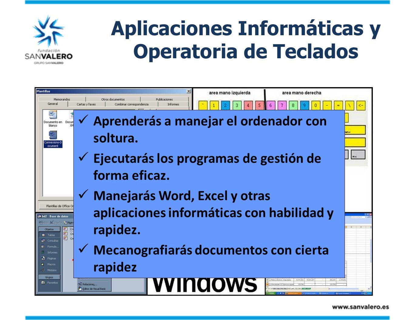 Aplicaciones Informáticas y Operatoria de Teclados Aprenderás a manejar el ordenador con soltura. Ejecutarás los programas de gestión de forma eficaz.