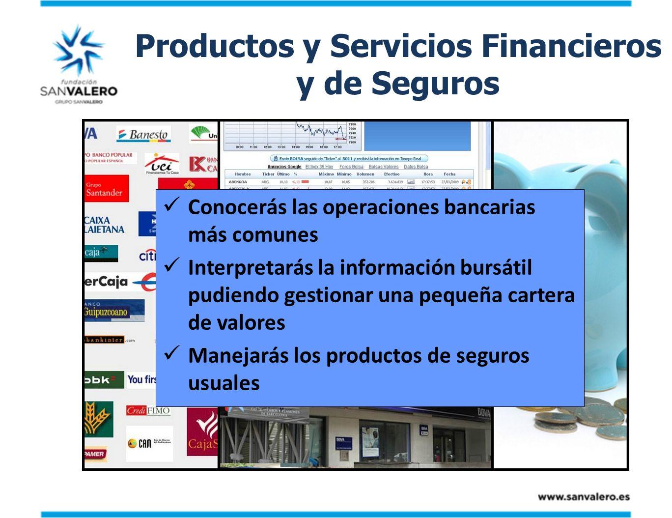 Productos y Servicios Financieros y de Seguros Conocerás las operaciones bancarias más comunes Interpretarás la información bursátil pudiendo gestiona