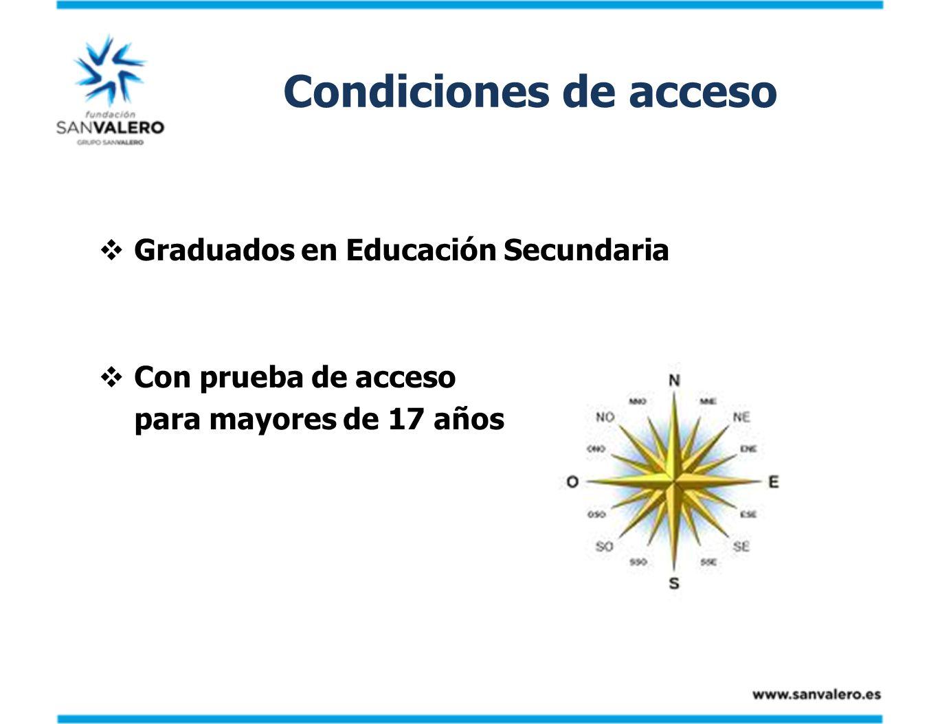 Condiciones de acceso Graduados en Educación Secundaria Con prueba de acceso para mayores de 17 años