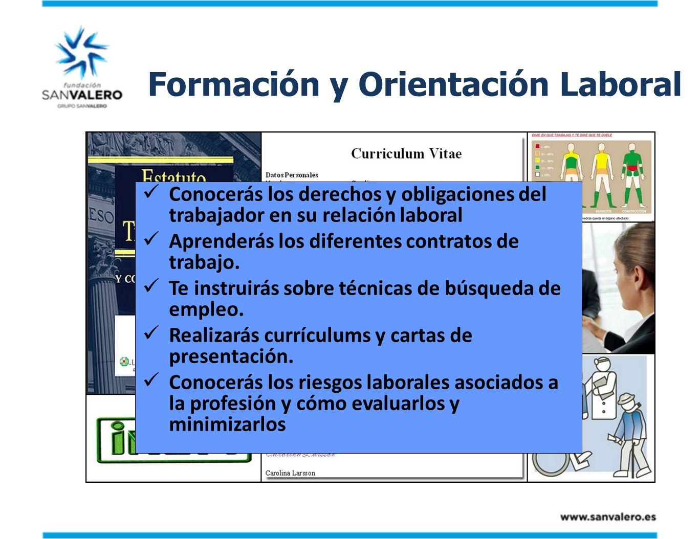 Formación y Orientación Laboral Conocerás los derechos y obligaciones del trabajador en su relación laboral Aprenderás los diferentes contratos de tra