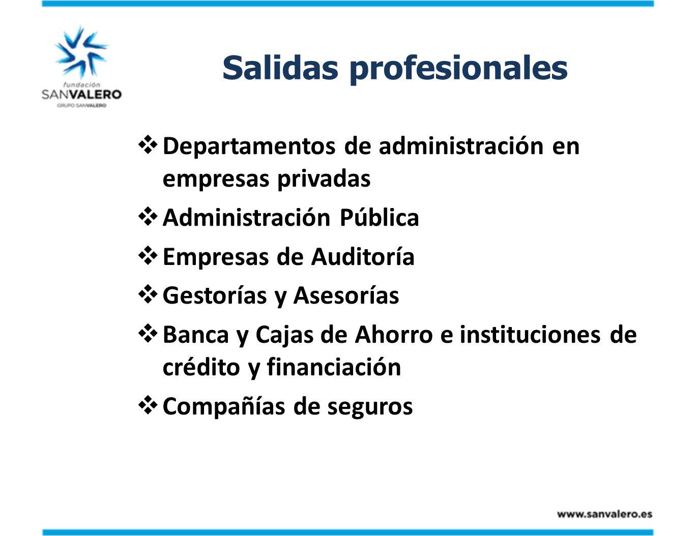 Salidas profesionales Departamentos de administración en empresas privadas Administración Pública Empresas de Auditoría Gestorías y Asesorías Banca y