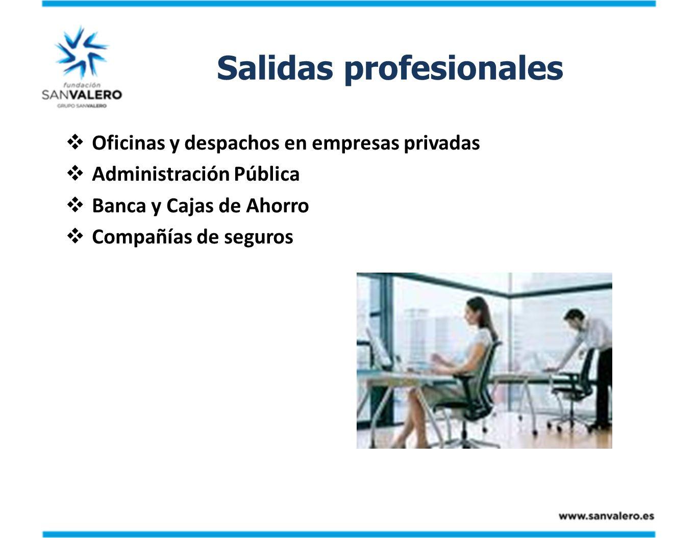 Salidas profesionales Oficinas y despachos en empresas privadas Administración Pública Banca y Cajas de Ahorro Compañías de seguros