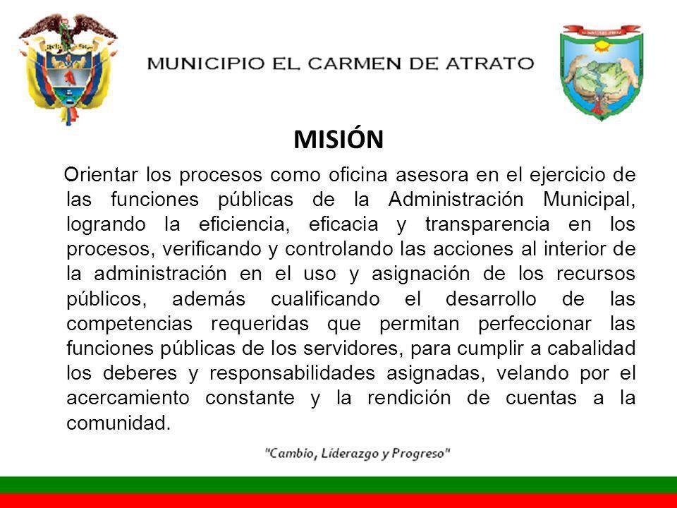 MISIÓN Orientar los procesos como oficina asesora en el ejercicio de las funciones públicas de la Administración Municipal, logrando la eficiencia, ef