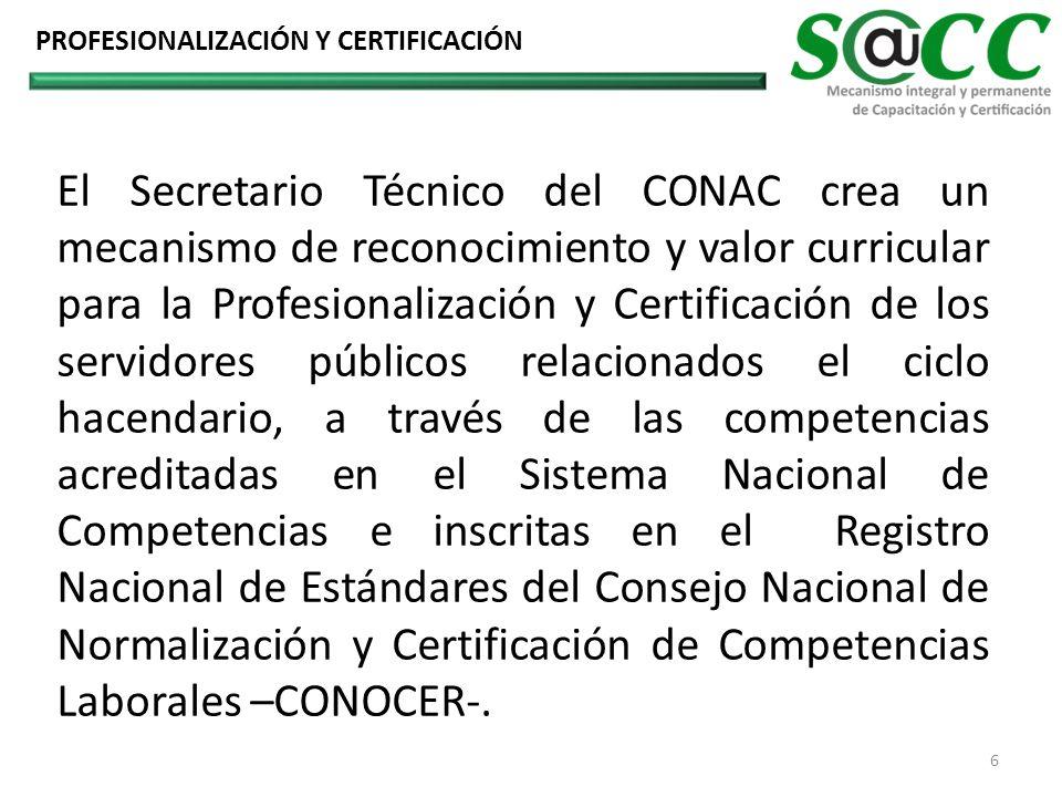 El Secretario Técnico del CONAC crea un mecanismo de reconocimiento y valor curricular para la Profesionalización y Certificación de los servidores públicos relacionados el ciclo hacendario, a través de las competencias acreditadas en el Sistema Nacional de Competencias e inscritas en el Registro Nacional de Estándares del Consejo Nacional de Normalización y Certificación de Competencias Laborales –CONOCER-.