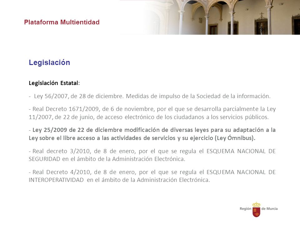 Plataforma Multientidad Legislación Legislación Estatal: - Ley 56/2007, de 28 de diciembre.