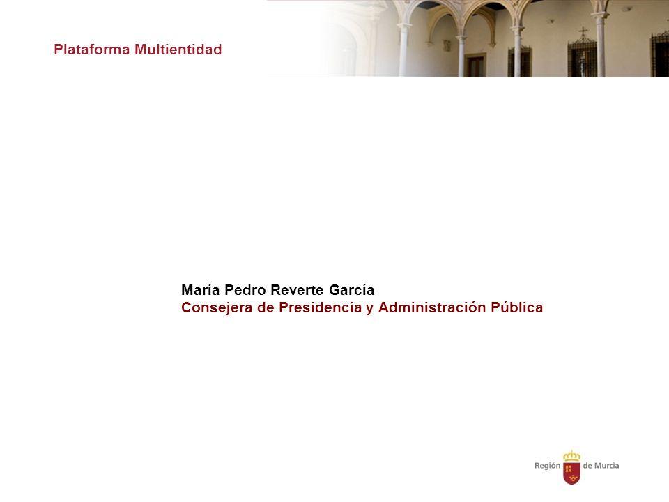María Pedro Reverte García Consejera de Presidencia y Administración Pública Plataforma Multientidad