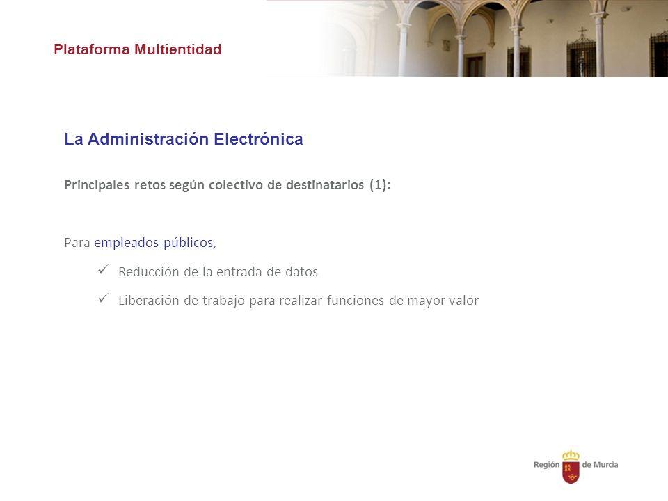 Plataforma Multientidad La Administración Electrónica Principales retos según colectivo de destinatarios (1): Para empleados públicos, Reducción de la entrada de datos Liberación de trabajo para realizar funciones de mayor valor