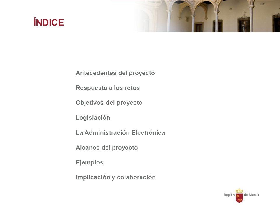 Antecedentes del proyecto Respuesta a los retos Objetivos del proyecto Legislación La Administración Electrónica Alcance del proyecto Ejemplos Implicación y colaboración ÍNDICE
