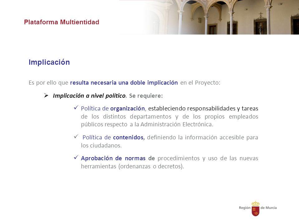 Plataforma Multientidad Es por ello que resulta necesaria una doble implicación en el Proyecto: Implicación a nivel político.