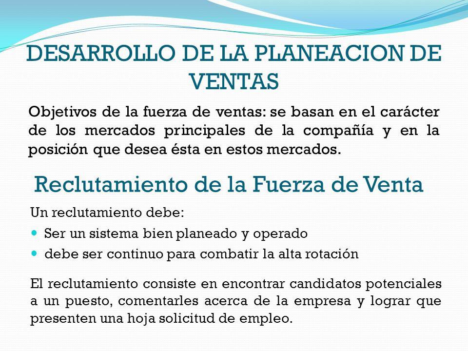 DESARROLLO DE LA PLANEACION DE VENTAS Objetivos de la fuerza de ventas: se basan en el carácter de los mercados principales de la compañía y en la pos