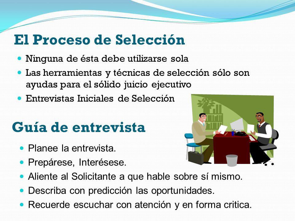 El Proceso de Selección Ninguna de ésta debe utilizarse sola Las herramientas y técnicas de selección sólo son ayudas para el sólido juicio ejecutivo