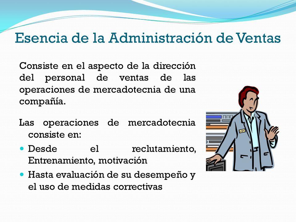 Esencia de la Administración de Ventas Consiste en el aspecto de la dirección del personal de ventas de las operaciones de mercadotecnia de una compañ