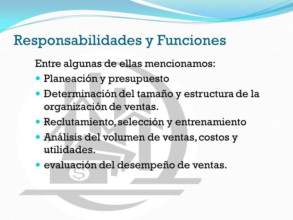 Responsabilidades y Funciones Entre algunas de ellas mencionamos: Planeación y presupuesto Determinación del tamaño y estructura de la organización de