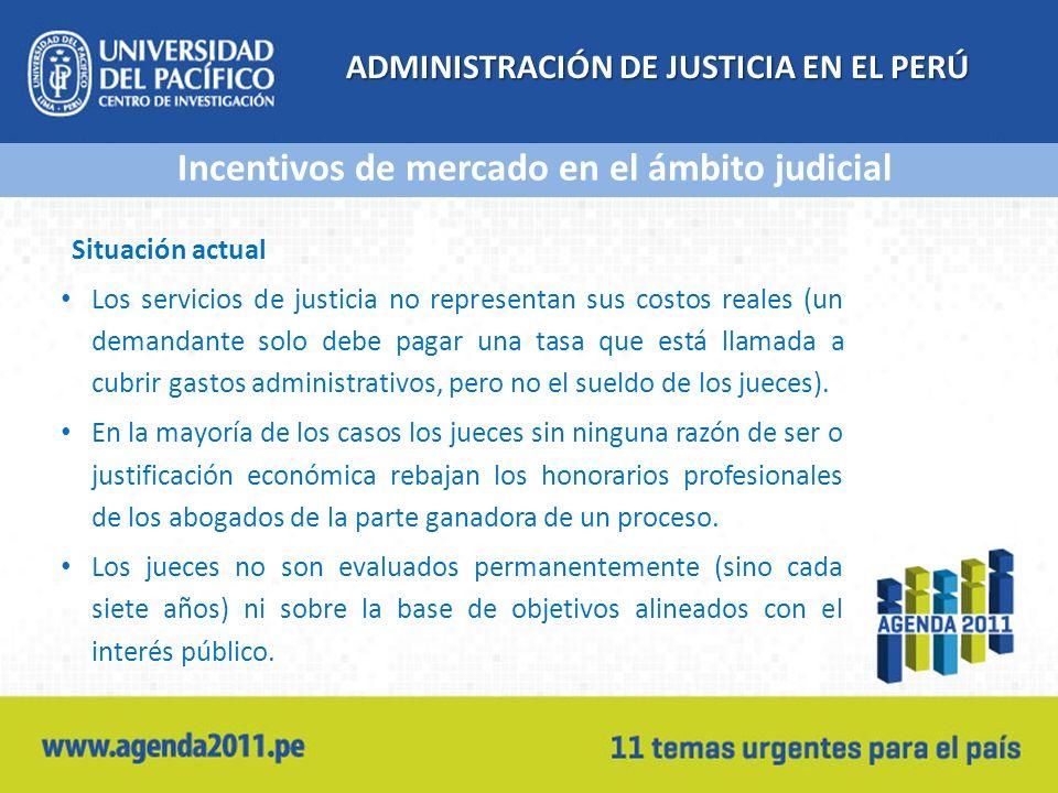 ADMINISTRACIÓN DE JUSTICIA EN EL PERÚ Situación actual Los servicios de justicia no representan sus costos reales (un demandante solo debe pagar una t