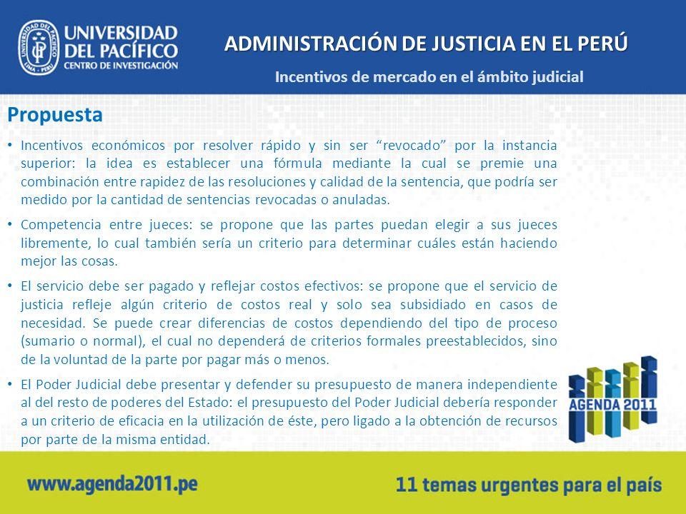 ADMINISTRACIÓN DE JUSTICIA EN EL PERÚ Propuesta Incentivos económicos por resolver rápido y sin ser revocado por la instancia superior: la idea es est