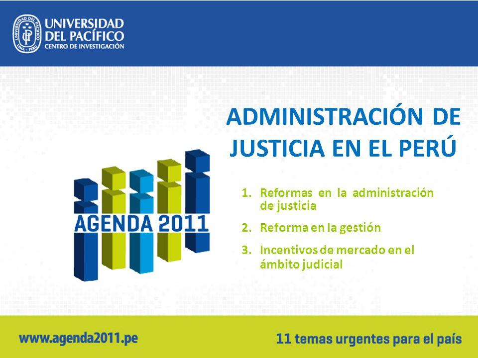 ADMINISTRACIÓN DE JUSTICIA EN EL PERÚ 1.Reformas en la administración de justicia 2.Reforma en la gestión 3.Incentivos de mercado en el ámbito judicial