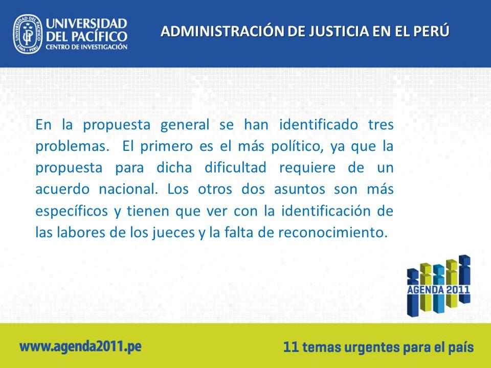 ADMINISTRACIÓN DE JUSTICIA EN EL PERÚ En la propuesta general se han identificado tres problemas. El primero es el más político, ya que la propuesta p