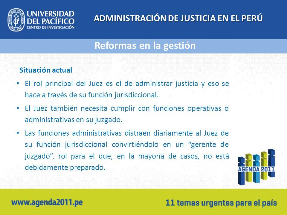 ADMINISTRACIÓN DE JUSTICIA EN EL PERÚ Situación actual El rol principal del Juez es el de administrar justicia y eso se hace a través de su función jurisdiccional.