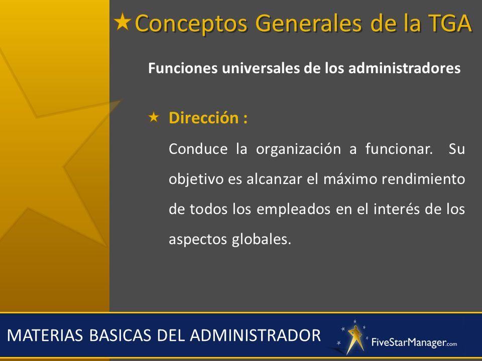 MATERIAS BASICAS DEL ADMINISTRADOR Funciones universales de los administradores Dirección : Conduce la organización a funcionar. Su objetivo es alcanz