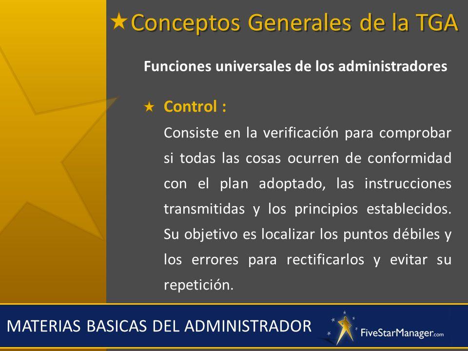 MATERIAS BASICAS DEL ADMINISTRADOR Funciones universales de los administradores Control : Consiste en la verificación para comprobar si todas las cosa