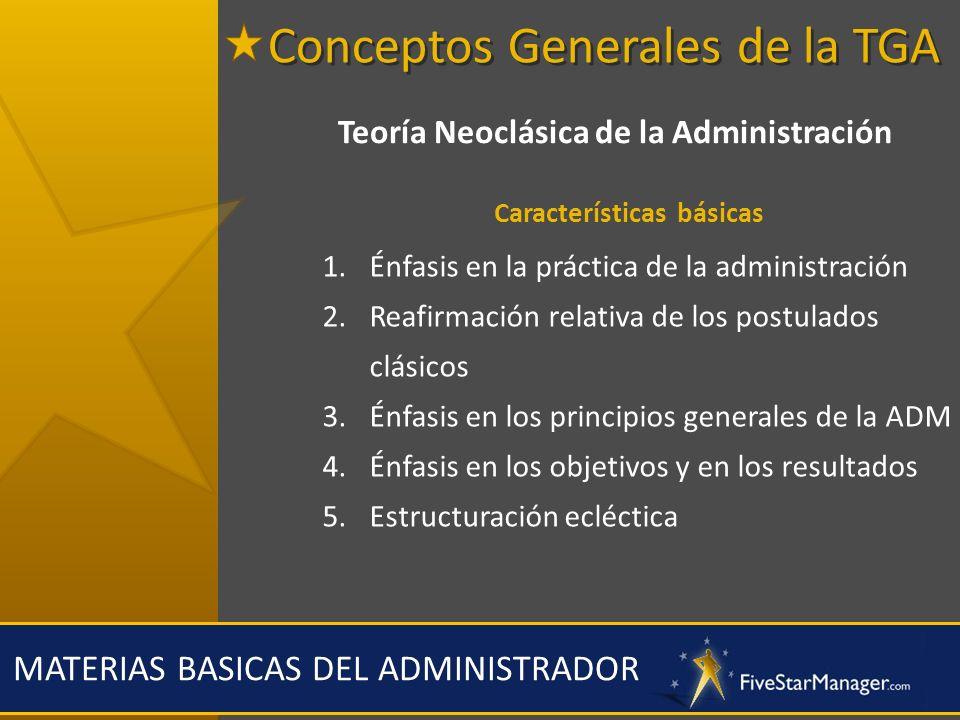 MATERIAS BASICAS DEL ADMINISTRADOR Teoría Neoclásica de la Administración Características básicas 1.Énfasis en la práctica de la administración 2.Reaf