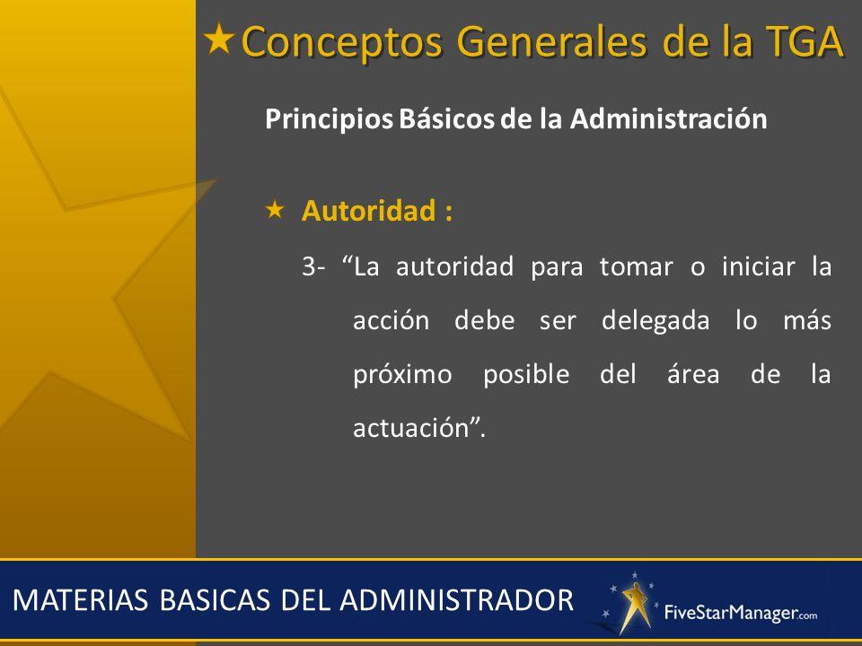 MATERIAS BASICAS DEL ADMINISTRADOR Principios Básicos de la Administración Autoridad : 3- La autoridad para tomar o iniciar la acción debe ser delegad