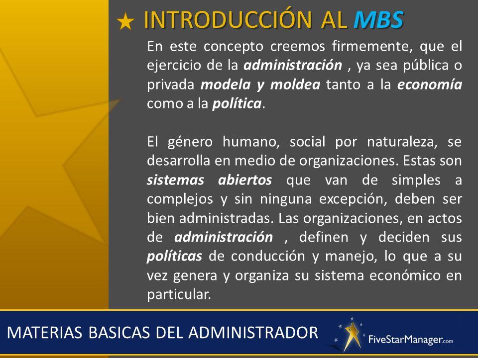 MATERIAS BASICAS DEL ADMINISTRADOR En este concepto creemos firmemente, que el ejercicio de la administración, ya sea pública o privada modela y molde