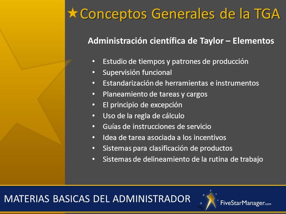 MATERIAS BASICAS DEL ADMINISTRADOR Administración científica de Taylor – Elementos Estudio de tiempos y patrones de producción Supervisión funcional E