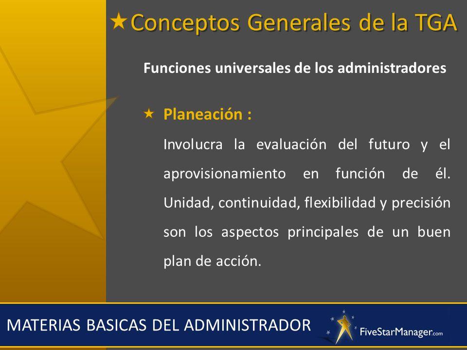 MATERIAS BASICAS DEL ADMINISTRADOR Funciones universales de los administradores Organización : Proporciona todas las cosas útiles al funcionamiento de la empresa y puede ser dividida en organización material y organización social Conceptos Generales de la TGA
