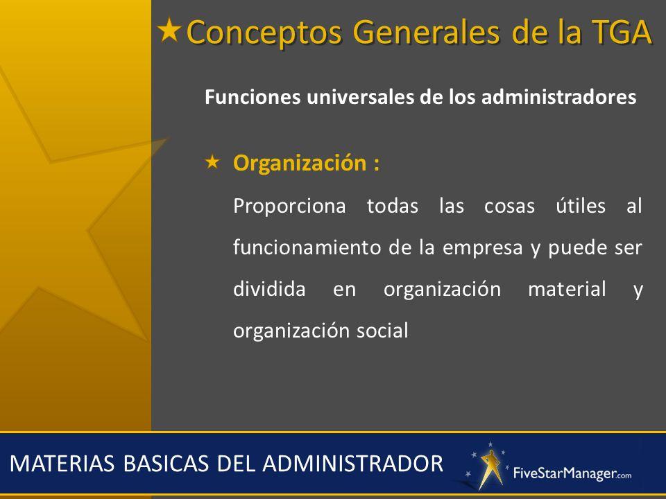 MATERIAS BASICAS DEL ADMINISTRADOR Funciones universales de los administradores Organización : Proporciona todas las cosas útiles al funcionamiento de