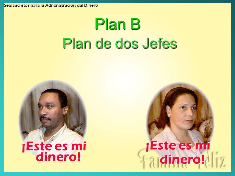 ¡Este es mi dinero! Plan B Plan de dos Jefes Seis Secretos para la Administración del Dinero
