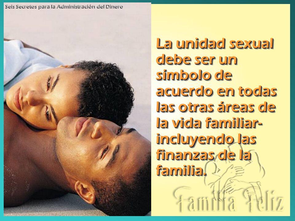 La unidad sexual debe ser un símbolo de acuerdo en todas las otras áreas de la vida familiar- incluyendo las finanzas de la familia.