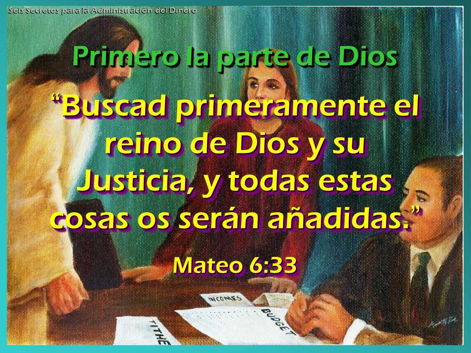 Buscad primeramente el reino de Dios y su Justicia, y todas estas cosas os serán añadidas. Buscad primeramente el reino de Dios y su Justicia, y todas