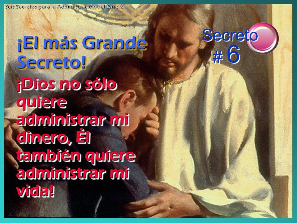 ¡Dios no sólo quiere administrar mi dinero, Él también quiere administrar mi vida! ¡El más Grande Secreto! Secreto # 6 Seis Secretos para la Administr