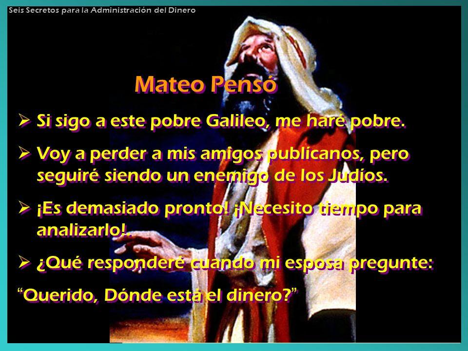 Mateo Pensó Si sigo a este pobre Galileo, me haré pobre. Voy a perder a mis amigos publícanos, pero seguiré siendo un enemigo de los Judíos. ¡Es demas