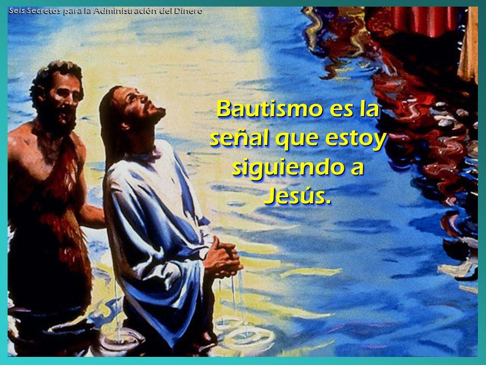 Bautismo es la señal que estoy siguiendo a Jesús. Bautismo es la señal que estoy siguiendo a Jesús. Seis Secretos para la Administración del Dinero
