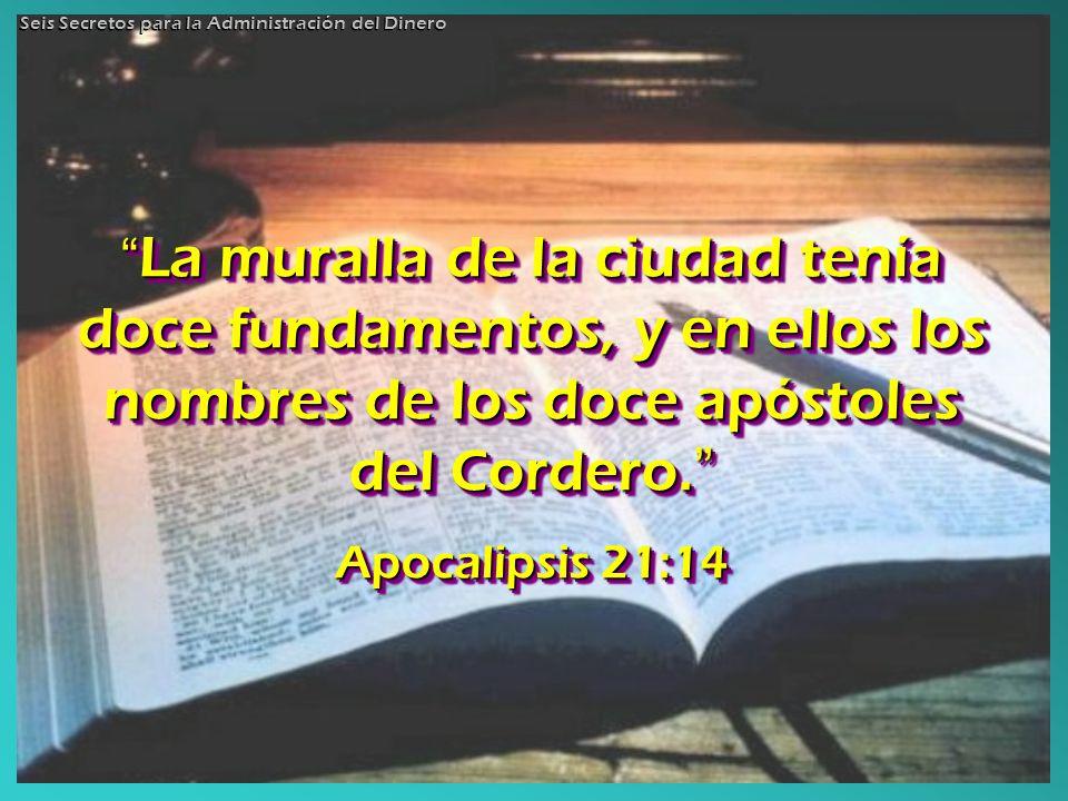 La muralla de la ciudad tenía doce fundamentos, y en ellos los nombres de los doce apóstoles del Cordero. La muralla de la ciudad tenía doce fundament
