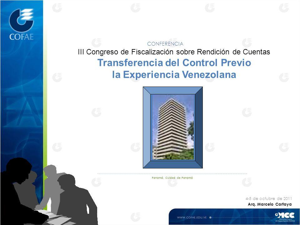 III Congreso de Fiscalización sobre Rendición de Cuentas Transferencia del Control Previo la Experiencia Venezolana CONFERENCIA 4-5 de octubre de 2011 Arq.