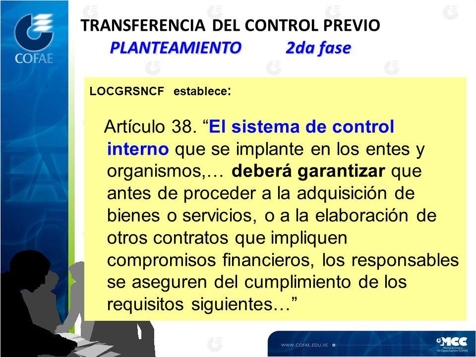 PLANTEAMIENTO 2da fase TRANSFERENCIA DEL CONTROL PREVIO PLANTEAMIENTO 2da fase LOCGRSNCF establece : Artículo 38. El sistema de control interno que se